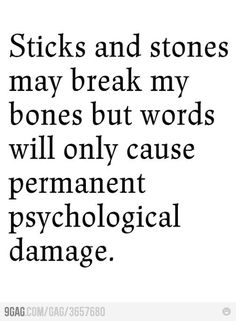 Words will only cause permanent psychological damage.