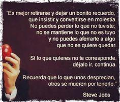"""... """"Es mejor retirarse y dejar un bonito recuerdo que insistir y convertirse en una molestia"""". Steve Jobs."""