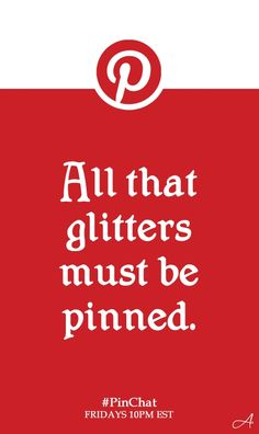 All that glitters must be pinned. I couldn't argue if I wanted ...
