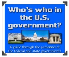 Who's Who in the United States Government?  An overview of the personnel in our three branches!  (Also state governments too!)