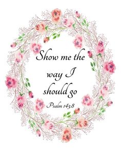 bible quotes Psalm printable Show me the way I should go Psalms image 1 Bible Art, Bible Verses Quotes, Bible Scriptures, Faith Quotes, Scripture Signs, Healing Scriptures, Biblical Quotes, Religious Quotes, Love One Another Quotes
