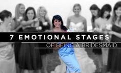 This is so true!! http://www.countryoutfitter.com/style/7-emotional-stages-of-being-a-bridesmaid/