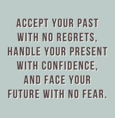 I've accepted what has happened and I will face the future with absolutely no fear.