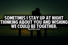 sometimes i stay up at night thinking about you and wishing we could be together Keep Calm Quotes, Sad Love Quotes, Romantic Quotes, Funny Quotes, Cant Have You, I Still Love You, Famous Quotes, Best Quotes, Unknown Quotes