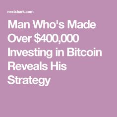 Man Who's Made Over $400,000 Investing in Bitcoin Reveals His Strategy