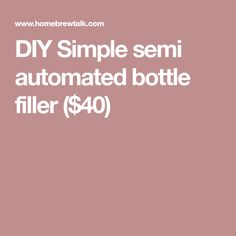 DIY Simple semi automated bottle filler ($40)