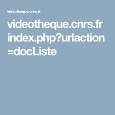 videotheque.cnrs.fr index.php?urlaction=docListe