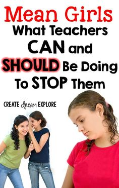 Create Dream Explore: Mean Girls: What Teachers CAN and SHOULD Be Doing To Stop Them