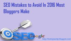Free SEO Tips and Tricks : SEO Mistakes To Avoid In 2016 Most Bloggers Make