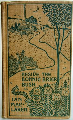 Beside the Bonnie Brier Bush by Ian Maclaren,  New York: Dodd, Mead and Company 1895  | Beautiful Books