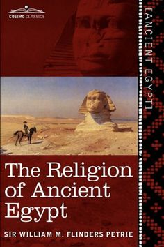 The Religion of Ancient Egypt by Sir William M. Flinders Petrie | Buy Middle East Books at Cosimo