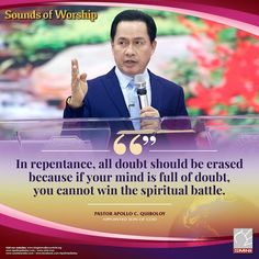 Excerpt from Sounds of Worship In repentance, all doubts should be erased because if your mind is full of doubt, you cannot win the spiritual battle. ~ Pastor Apollo C. Quiboloy, Appointed Son of God Kingdom Of Heaven, Son Of God, Facebook Sign Up, Apollo, Worship, Battle, Spirituality, Mindfulness, Yummy Food