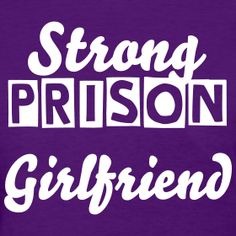 Strong Prison Girlfriend   Strong Prison Wives & Families