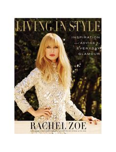 Living in Style: Inspiration and Advice for Everyday Glamour by Rachel Zoe!