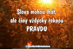 Slova mohou lhát, ale činy vždycky řeknou pravdu. Story Quotes, Life Quotes, Motto, True Stories, We Heart It, Quotations, Poetry, Humor, Ale