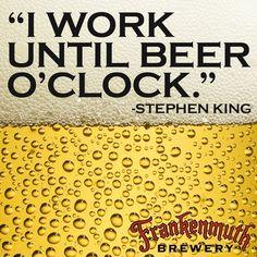 """""""I work until beer o'clock."""" -Stephen King"""