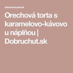 Orechová torta s karamelovo-kávovou náplňou | Dobruchut.sk