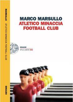 """""""Atletico Minaccia Football Club"""": il calcio di provincia raccontato da Marco Marsullo"""