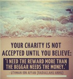 In Sha Allah may we all remember this when giving charity... truly we need it more than them and they are actually helping us