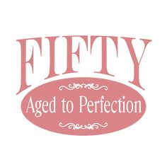 50th birthday humor saying for woman: Fifty, Aged to Perfection. T-shirt humor and cool fiftieth birthday gift ideas for this big 50 milestone birthday. Say it with a t-shirt, button, magnet, mug, hoodie, party invitation & more!