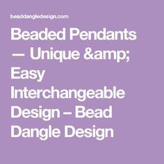 Beaded Pendants — Unique & Easy Interchangeable Design – Bead Dangle Design