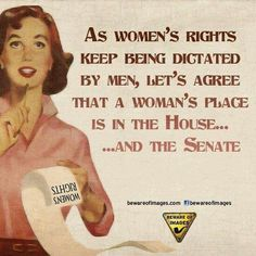 The greatest thing you can do for this country is remove some of the testosterone from the house and senate. VOTE!