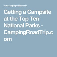 Getting A Campsite At The Top Ten National Parks