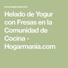Helado de Yogur con Fresas en la Comunidad de Cocina - Hogarmania.com