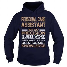 PERSONAL CARE ASSISTANT We Do Precision Guess Work Knowledge T Shirts, Hoodie…