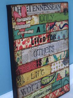 Cool mixed media background for a canvas project--you could use any quote you wanted to!!!   :-)