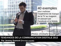 40-exemples-pour-maitriser-lexperience-de-marque-en-transmedia-de-la-tv-au-magasin-en-passant-par-facebook-ou-le-mobile-les-tendances-du-digital-2013-2014-par-jeremy-dumont by PSST (opinions et tendances 2.0) par jeremy dumont  via Slideshare