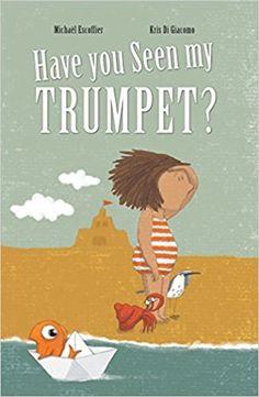 Have You Seen My Trumpet?: Michaël Escoffier, Kris Di Giacomo: 9781592702015: Amazon.com: Books
