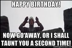 Monty Python French Knight Taunt - Happy Birthday! Now go away, or I shall taunt you a second time!