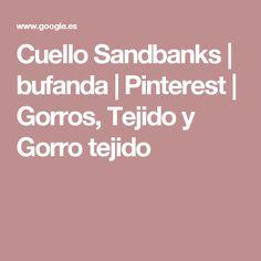 Cuello Sandbanks   bufanda   Pinterest   Gorros, Tejido y Gorro tejido