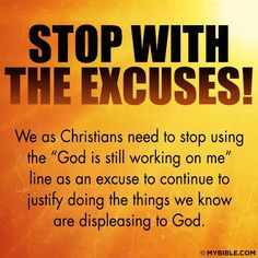I will always be a work in progress.  But I need to stop making excuses for not doing His will.