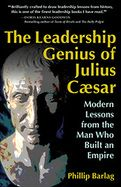 Five Leadership Techniques Used by Julius Caesar That Serve Leaders to This Day