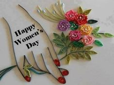 Happy Woman Day, Happy Women, Happy Day, Quilling, Liliana, First They Came, Ladies Day, Artsy Fartsy, My Favorite Things