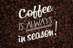Coffee is always in season! by Coffee Lovers Magazine Coffee Talk, Coffee Girl, Coffee Is Life, I Love Coffee, Black Coffee, Coffee Break, My Coffee, Coffee Drinks, Morning Coffee