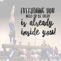 Gymnastics inspiration. Gymnast. Gymnastics quotes. Emma Joy Gymnast. Everything you need to be great is already inside you!