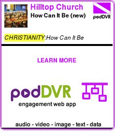 #CHRISTIANITY #PODCAST  Hilltop Church    How Can It Be? (new)    READ:  https://podDVR.COM/?c=ee5bc430-7912-c4b7-03ac-13ed2603903f