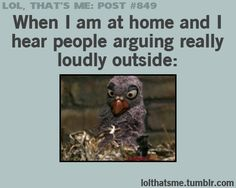 When I hear people arguing outside ...