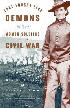"""""""They Fought Like Demons: Women Soldiers in the Civil War"""" by DeAnne Blanton & Lauren M. Cook (Oppression by Omission: Women Soldiers Who Dressed and Fought as Men in the Civil War 