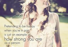 Sometimes this is true, but not always. I feel like it shows you're strong when you embrace your pain and weakness...