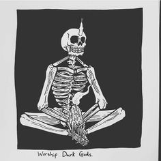 Worship Dark Gods.