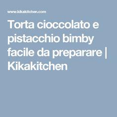 Torta cioccolato e pistacchio bimby facile da preparare   Kikakitchen