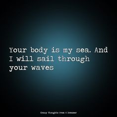 Your body is my sea. And I will sail through your waves. Ragamuffin, Ocean Waves, Monsoon, The Dreamers, Sailing, Sea, Thoughts, Instagram, Sea Waves
