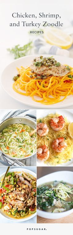 Zoodle recipes (veggie noodles made in a spiralizer) with chicken, shrimp, and/or turkey.