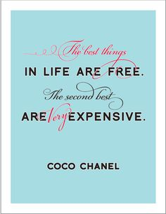the best things in life are free, the second best are very expensive. - Coco Chanel
