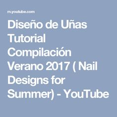 Diseño de Uñas Tutorial Compilación Verano 2017 ( Nail Designs for Summer) - YouTube
