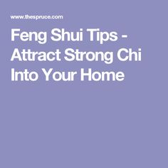 Feng Shui Tips - Attract Strong Chi Into Your Home